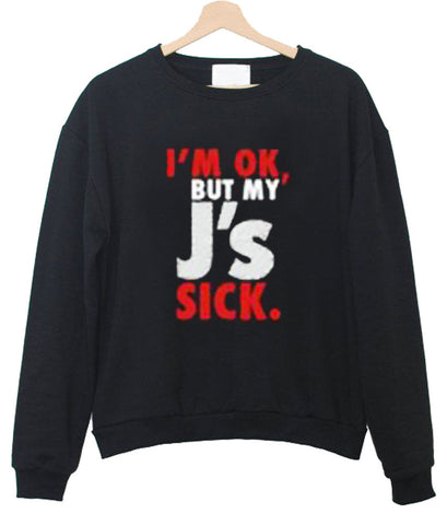 i'm ok but sweatshirt