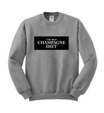 i'm on a champagne diet sweatshirt