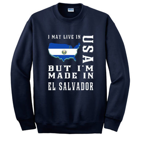 i may live in usa but i'm made in el salvador sweatshirt