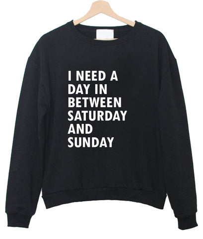 i need a day in between saturday sweatshirt