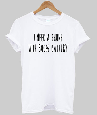 i need a phone with 500% battery T shirt