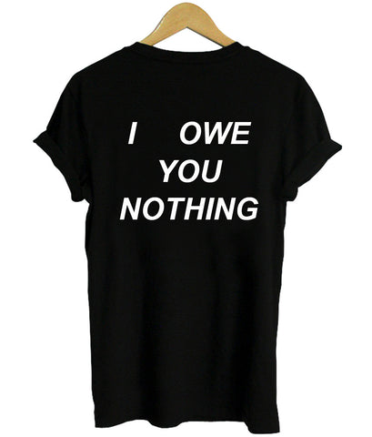 i owe you nothing T shirt