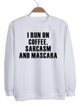 i run on coffee sarcasm and mascara Sweatshirt