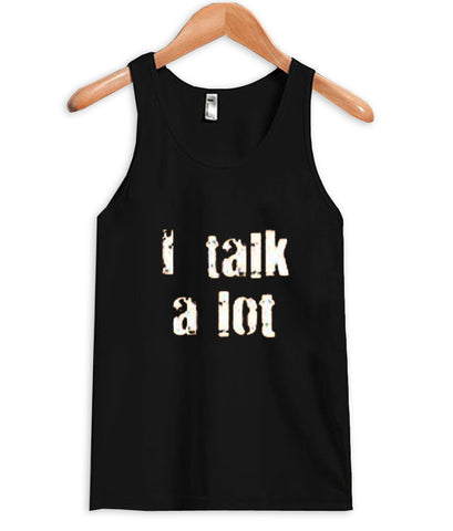 i talk a lot Tank Top