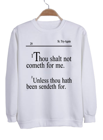 i thou shalt not cometh for me  sweatshirt