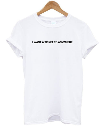 i want a ticket to anywhere tshirt