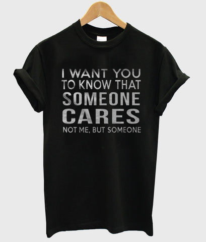 i want you to know that someone T shirt