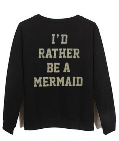 id tather be a mermaid sweatshirt