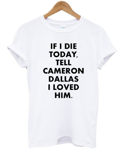 if i die tell cameron dallas i loved him T shirt