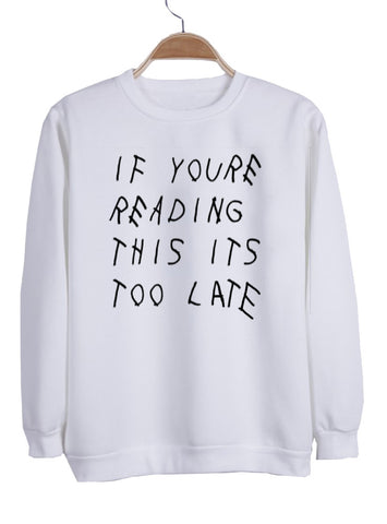 if you re reading this it's too late sweatshirt
