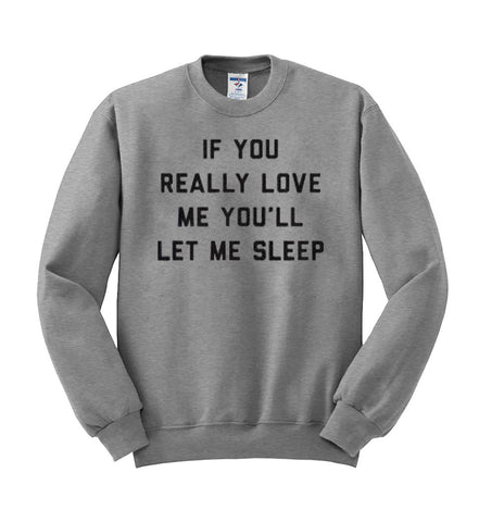 if you really love me you'll let me sleep sweatshirt