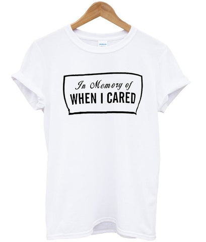 in memory of when i cared tshirt