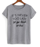 it's never too late to go back to bed T shirt