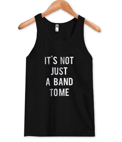 it's not just a band to me  Tank Top