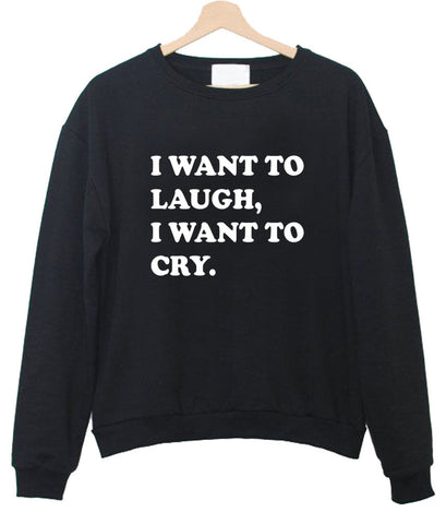 iwant to laugh sweatshirt