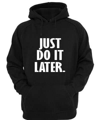 just do it later hoodie