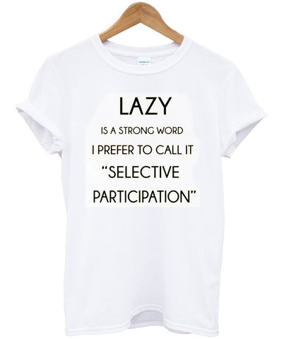lazy is a strong word tshirt