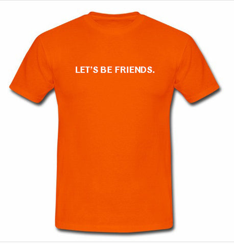 let's be friends tshirt