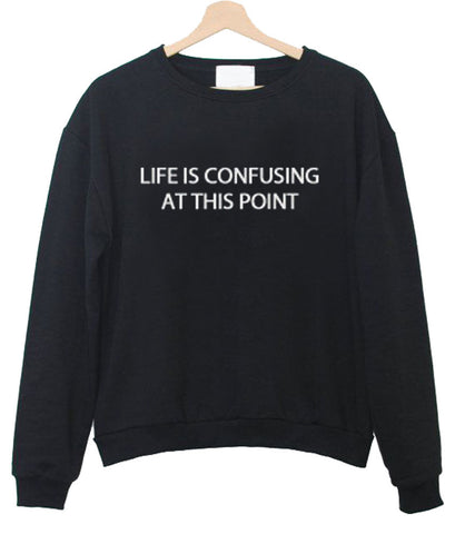 life is confusing sweatshirt