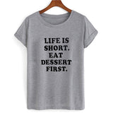 life is short eat dessert first tshirt