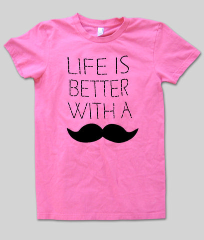 life is better with a mustache T shirt