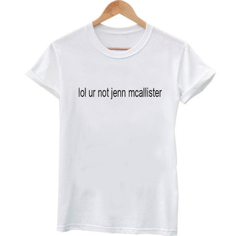 lol ur not jenn mcallister t shirt