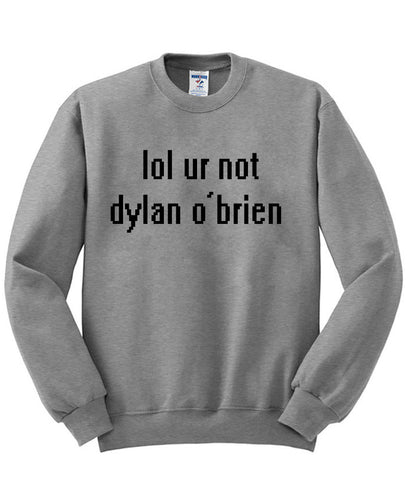 lol ur not sweatshirt