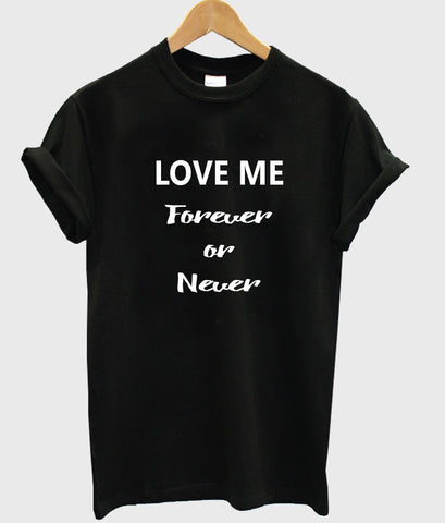 love me forever or never T shirt