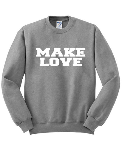 make love sweatshirt