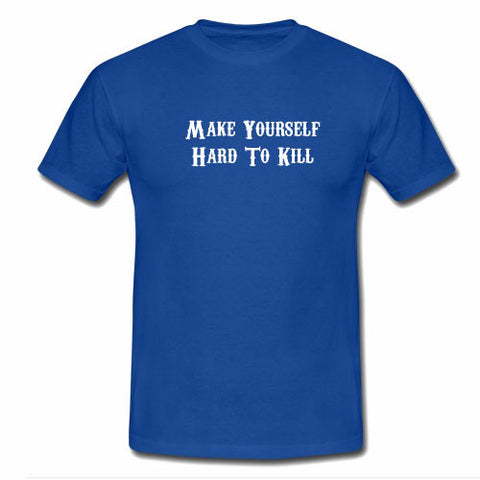 make yourself hard to kill tshirt