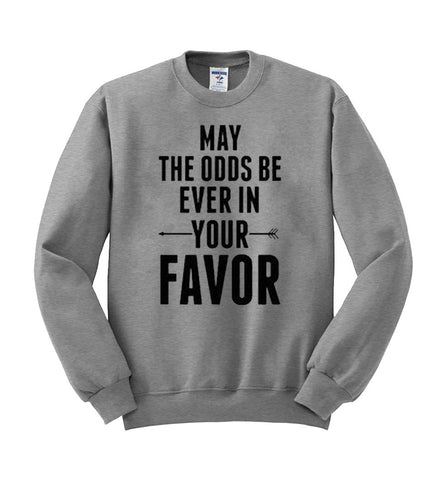 may the odds be ever  sweatshirt