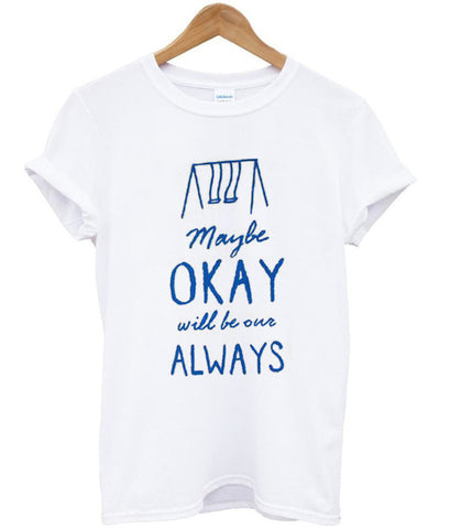 maybe okay The Fault In Our Stars Okay Always tshirt