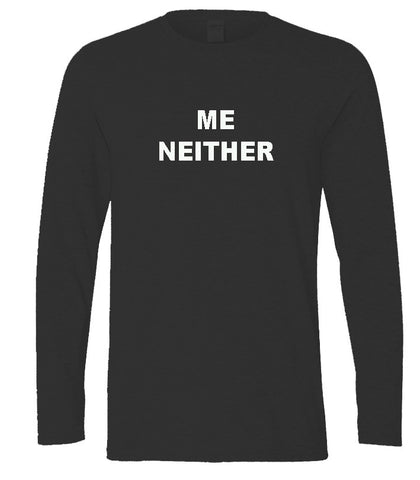 me neither longsleeve