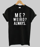 me weird always  T shirt