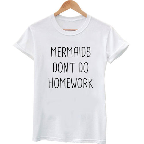 mermaid don't do homework tshirt