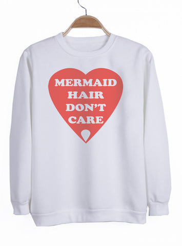 mermaid hair don't care sweatshirt