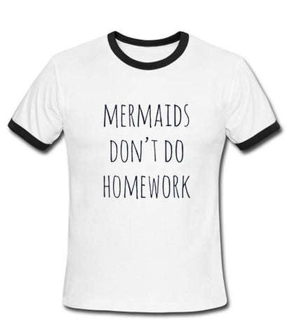 mermaids dont do homework tshirt