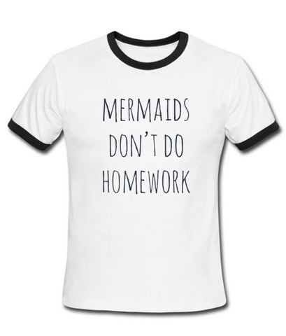 mermaids dont do homeworks T shirt