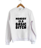 Monday is a basic bitch shirt sweatshirt