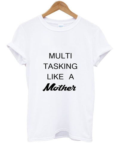 multi tasking like a mother T shirt