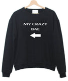 my crazy bae sweatshirt