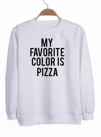 my favorite color is pizza sweatshirt