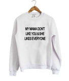my mama don't like you sweatshirt