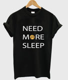 need more sleep T shirt