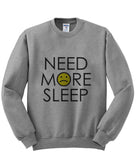Need more sleep shirt sweatshirt