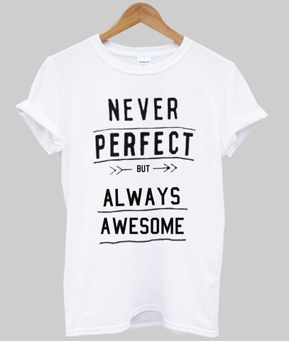never perfeck T shirt