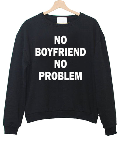no boyfriend no problem sweatshirt