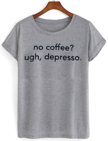 no coffee ugh depresso