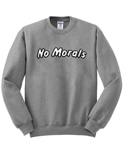 no morals sweatshirt