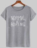 normal is boring T shirt